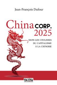 Chinacorp.2025 - Dans les coulisses du capitalisme à la chinoise