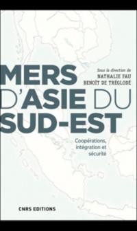 MERS D'ASIE DU SUD-EST, Coopérations, intégration et sécurité