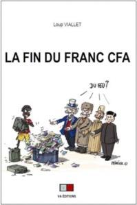 La fin du franc CFA, Loup Viallet, VA Éditions, Versailles, 200 pages, octobre 2020.