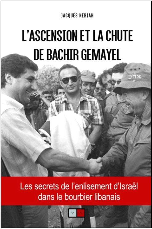 "Jacques Neriah : ""L'ascension et la chute de Bachir Gemayel"""
