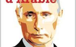 « Poutine d'Arabie », les véritables objectifs et les raisons du succès de la politique russe au Moyen-Orient.